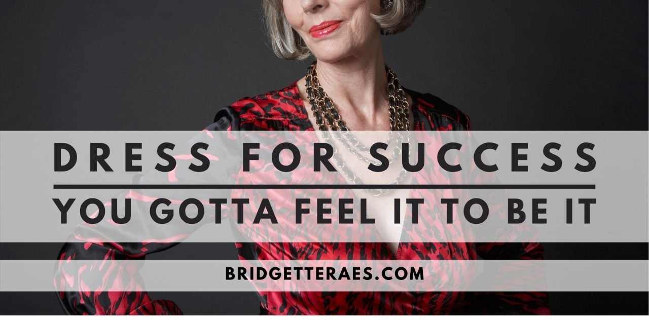Dress for Success: You Gotta Feel It to Be It