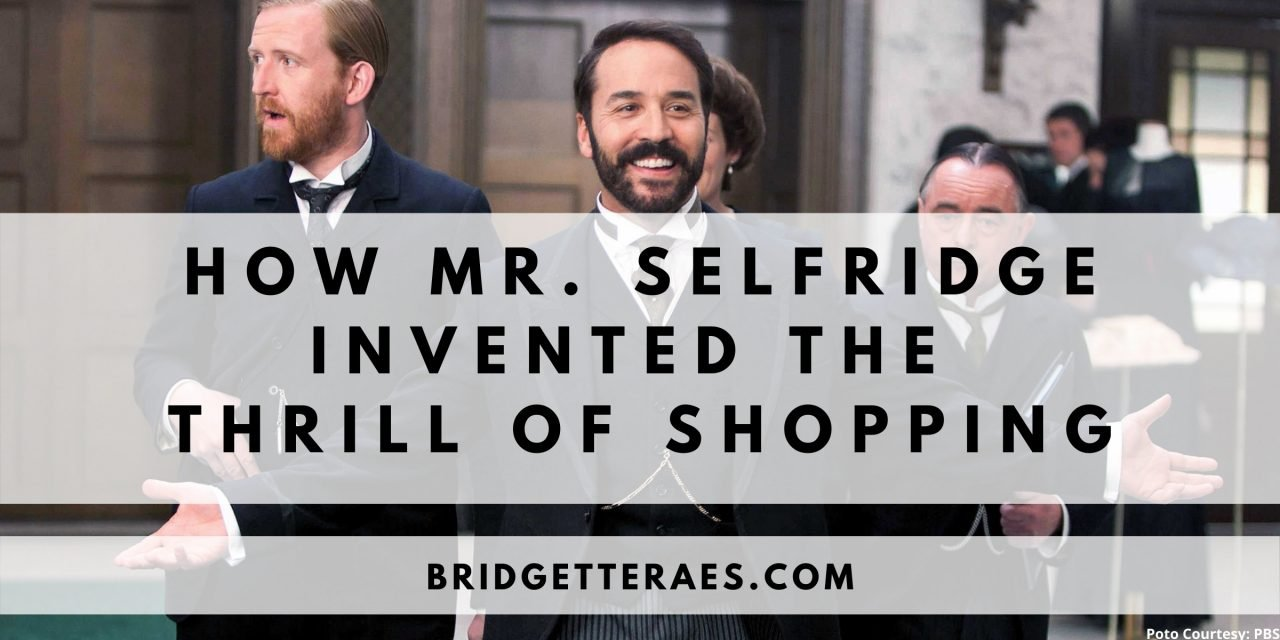 How Mr. Selfridge Invented the Thrill of Shopping