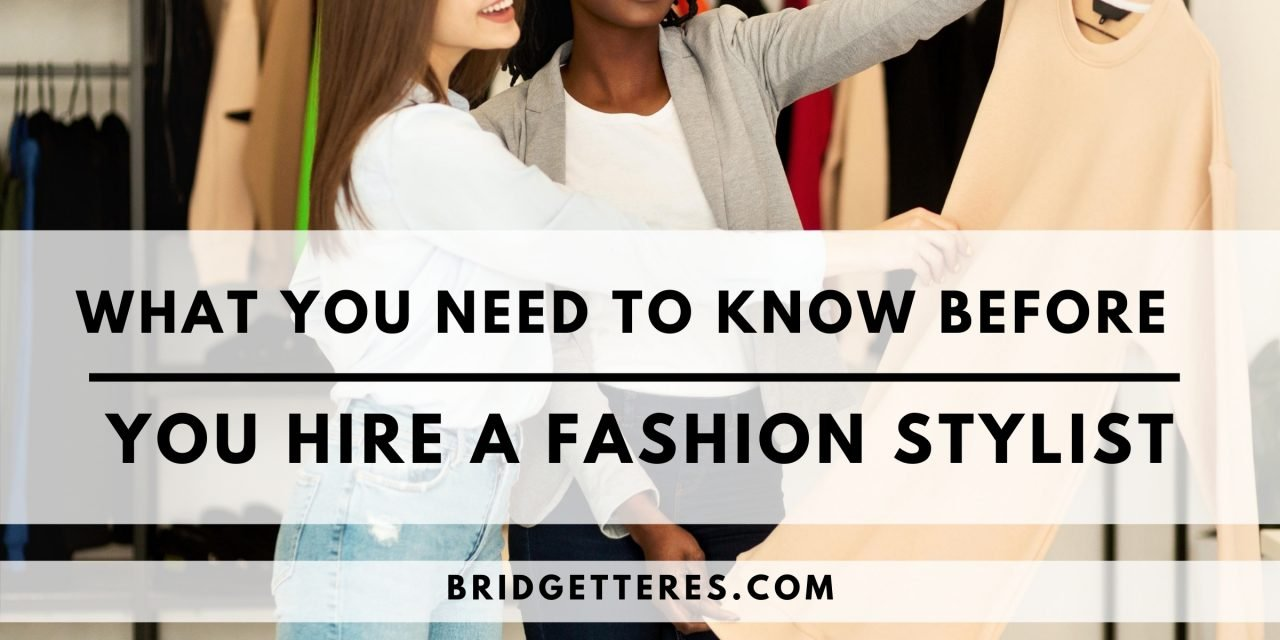What You Need to Know Before You Hire a Fashion Stylist