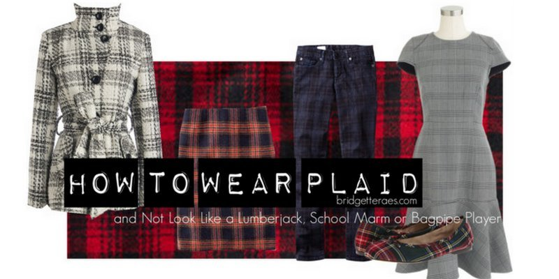 How to Wear Plaid and Not Look Like a Lumberjack, School Marm or Bagpipe Player