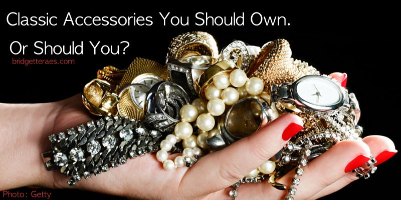 Classic Accessories You Should Own.  Or Should You?