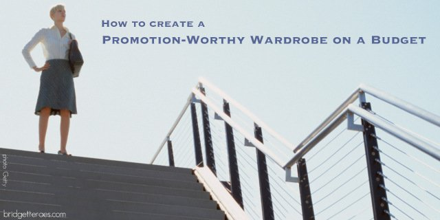 How to Create a Promotion-Worthy Work Wardrobe on a Budget
