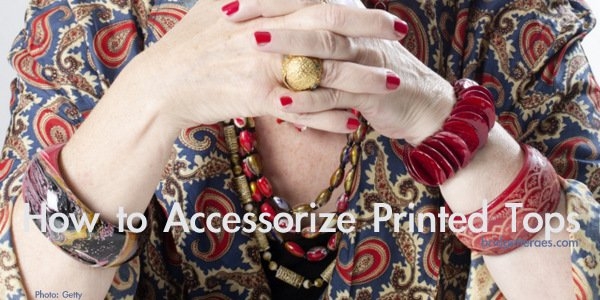 How to Accessorize Printed Tops