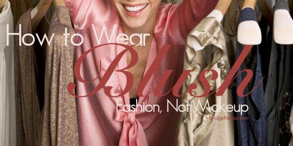 How to Wear Blush Pink Fashion