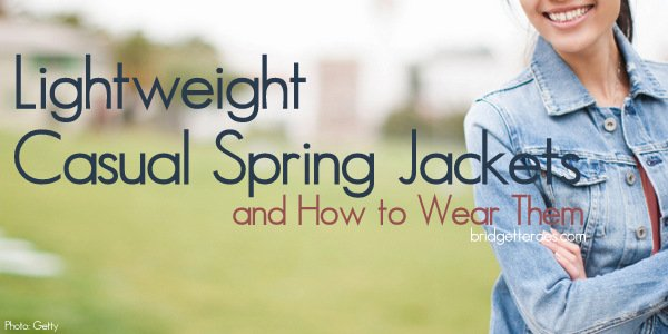 Casual Spring Jackets and How to Style Them