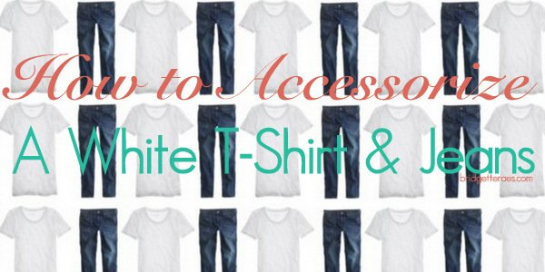 How to Accessorize a White T-Shirt and Jeans