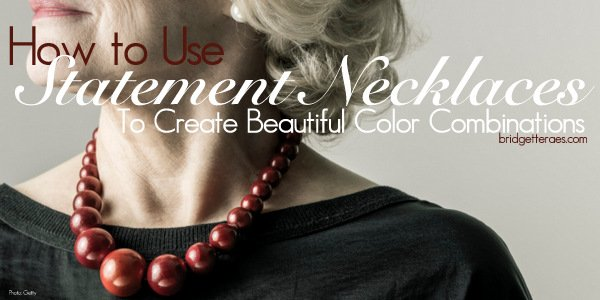 How to Use Statement Necklaces to Create Beautiful Color Combinations