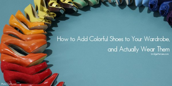 How to Add Colorful Shoes to Your Wardrobe