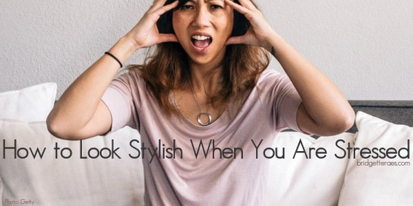 How to Look Stylish When You Are Stressed