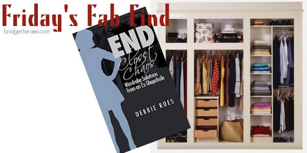 Friday's Fab Find- End Closet Chaos: Solutions from an Ex-Shopaholic
