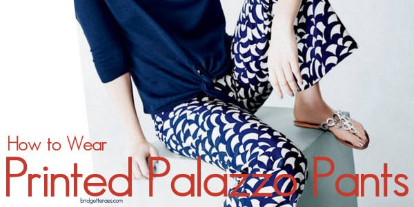 How to Wear Printed Palazzo Pants