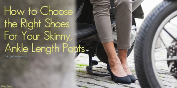 The Best Shoes to Wear with Ankle Length Skinny Pants