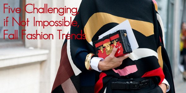 Five Challenging, if Not Impossible, Fall Fashion Trends