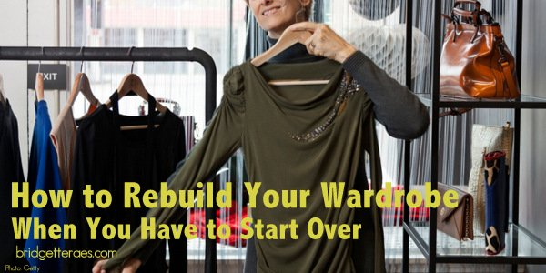 How to Rebuild Your Wardrobe When You Have to Start Over