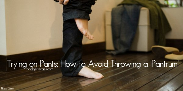 "Trying on Pants: How to Avoid Throwing a ""Pantrum"""
