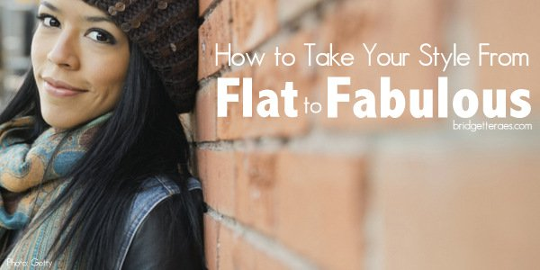 How to Take Your Style From Flat to Fabulous