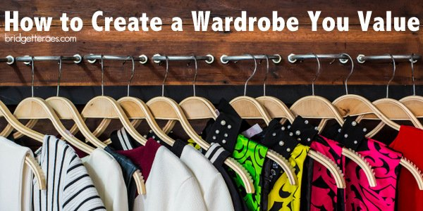 How to Create a Wardrobe You Value