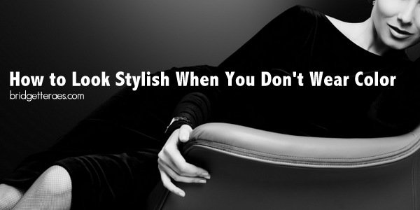 How to Look Stylish When You Don't Wear Color