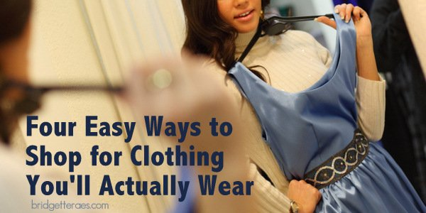 Four Easy Ways to Shop for Clothing You'll Actually Wear