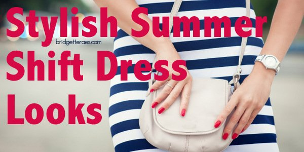 Summer Shift Dresses You'll Want to Wear
