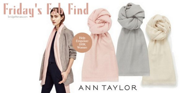 Friday's Fab Find: Ann Taylor Limited Edition Cashmere Scarf to Empower Women
