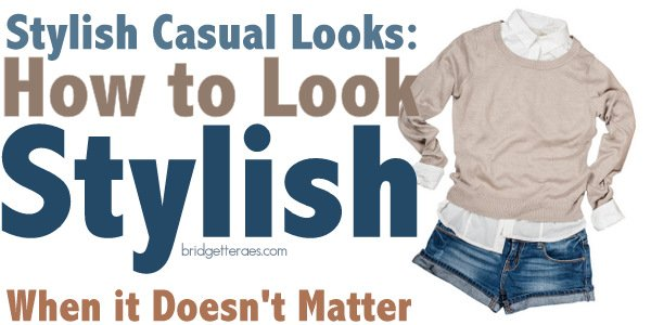 Stylish Casual Outfits: How to Look Stylish When it Doesn't Matter