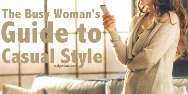 A Busy Woman's Guide to Casual Style