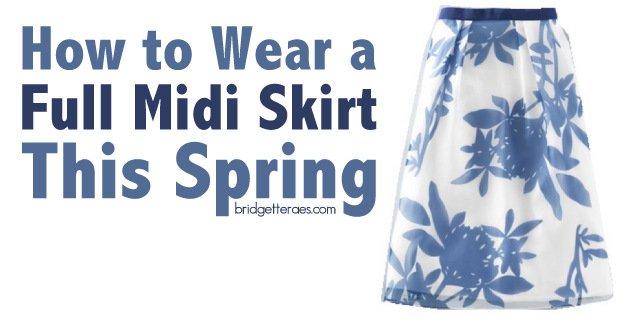 How to Wear a Full Midi Skirt