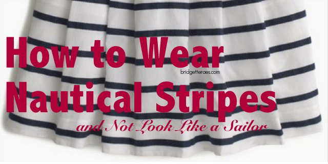 How to Wear Nautical Stripes and Not Look Like a Sailor