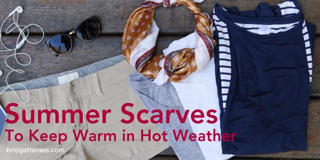 Summer Scarves to Keep Warm on Hot Days
