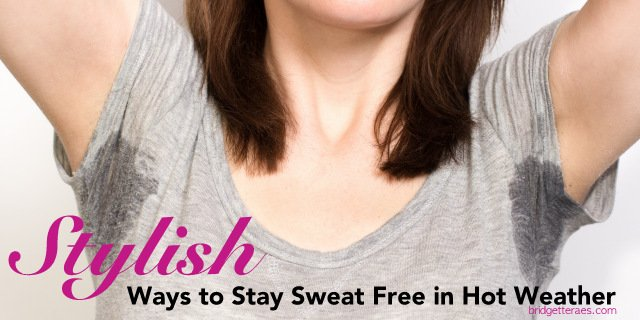 Stylish Ways to Stay Sweat Free in Hot Weather