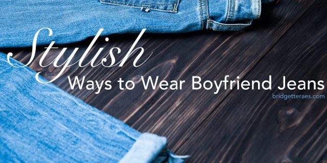 Stylish Ways to Wear Boyfriend Jeans