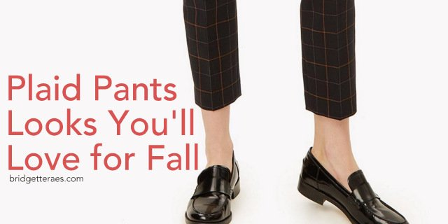 Plaid Pants Looks You'll Love for Fall