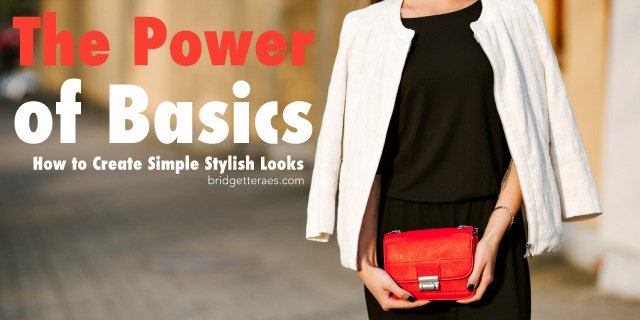 The Power of Basics: How to Create Simple Stylish Looks