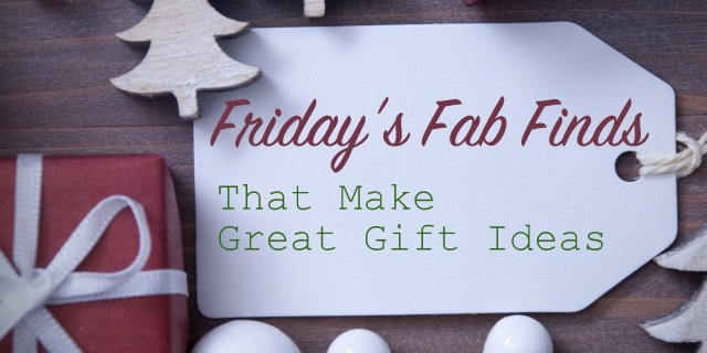 Friday's Fab Finds That Make Great Gift Ideas