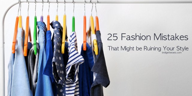 25 Fashion Mistakes That Might Be Ruining Your Style