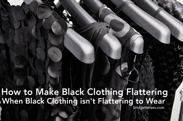 How to Make Black Clothing Flattering When Black Clothing Isn't Flattering to Wear