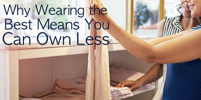 Why Wearing the Best Means You Can Own Less