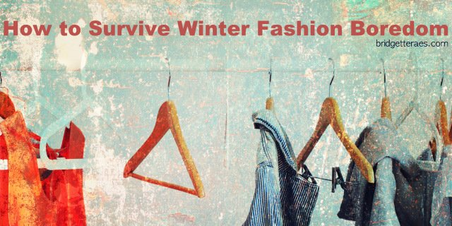 How to Survive Winter Fashion Boredom