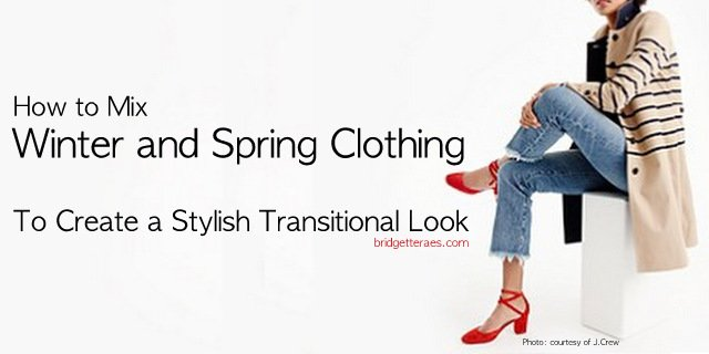 Early Spring Transitional Looks Incorporating Winter and Spring Fashion