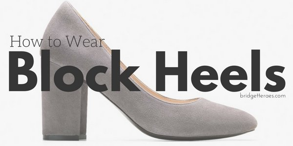 How to Wear Block Heels