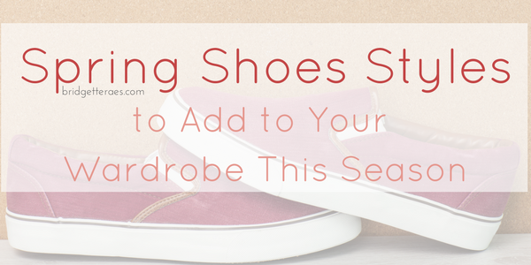 Spring Shoes Styles to Add to Your Wardrobe this Season