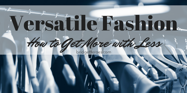 Versatile Fashion: How to Get More with Less