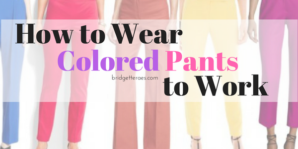How to Wear Colored Pants to Work