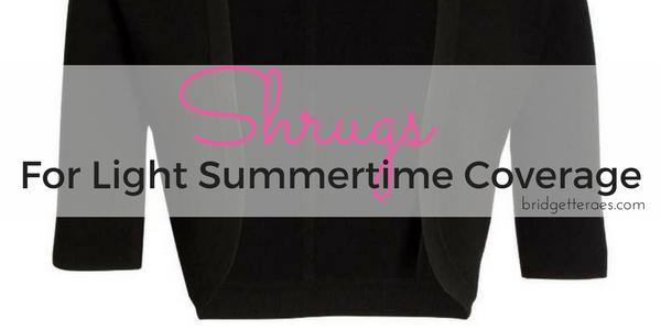 Summer Shrugs For Light Summertime Coverage
