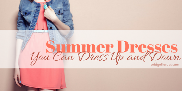 Summer Dresses You Can Dress Up and Down