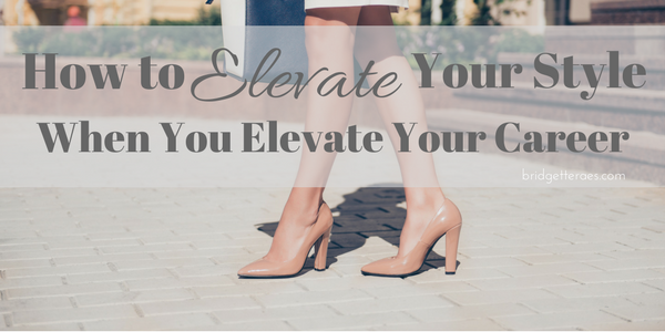 How to Elevate Your Style When You Elevate Your Career