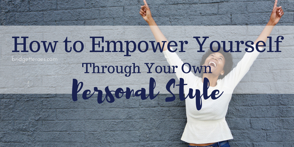 How to Empower Yourself Through Your Own Personal Style