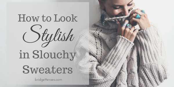 How to Look Stylish in Slouchy Sweaters