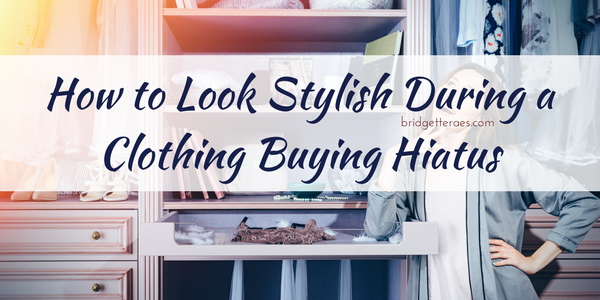 How to Look Stylish During a Clothing Buying Hiatus